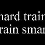 Train hard, train smart!